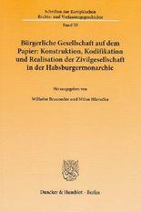 Bürgerliche Gesellschaft auf dem Papier: Konstruktion, Kodifikation und Realisation der Zivilgesellschaft in der Habsburgermonarchie.