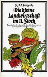 Die kleine Landwirtschaft im 11. Stock. Praktische Anleitung für den Stadtmenschen, sich die Natur ins Haus zu holen