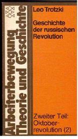 Geschichte der russischen Revolution. Zweiter Teil: Oktoberrevolution (1) (Arbeiterbewegung - Theorie und Geschichte)