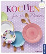 Kochen für die Kleinen: Gesund und ideenreich durchs 2. und 3. Lebensjahr