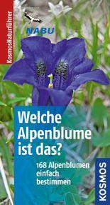 Welche Alpenblume ist das?: 168 Alpenblumen einfach bestimmen
