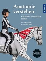Anatomie verstehen - Pferde gesundheitsfördernd reiten - Das Praxisbuch
