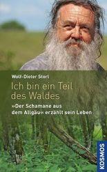 """Ich bin ein Teil des Waldes: Der """"Schamane aus dem Allgäu"""" erzählt sein Leben (German Edition)"""
