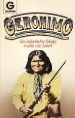 Geronimo. Ein indianischer Krieger erzählt sein Leben.