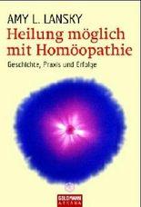 Heilung möglich mit Homöopathie: Geschichte, Praxis und Erfolge