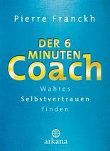 Der 6-Minuten-Coach. Wahres Selbstvertrauen finden