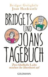 Bridgets und Joans Tagebuch. Zwei fabelhafte Ladys mischen ihr Altersheim auf