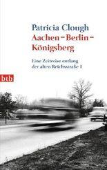 Aachen - Berlin - Königsberg