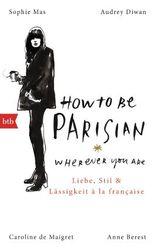 How To Be Parisian wherever you are - Liebe, Stil und Lässigkeit à la française