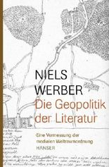 Die Geopolitik der Literatur. Eine Vermessung der medialen Weltraumordnung