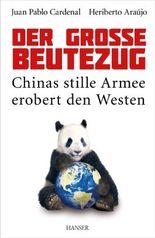 Der große Beutezug: Chinas stille Armee erobert den Westen