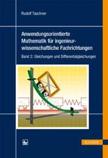 Anwendungsorientierte Mathematik für ingenieurwissenschaftliche Fachrichtungen. Bd.2