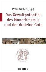 Das Gewaltpotential des Monotheismus und der dreieine Gott