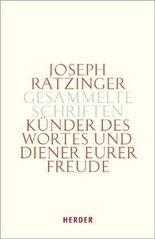 Joseph Ratzinger - Gesammelte Schriften / Künder des Wortes und Diener eurer Freude