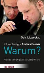 Ich verteidigte Anders Breivik. Warum?