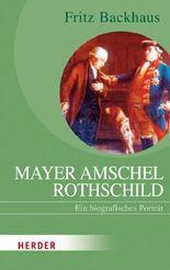 Mayer Amschel Rothschild: Ein biografische Porträt: Ein biografisches Porträt (HERDER spektrum)