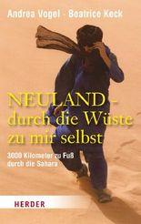 Neuland - durch die Wüste zu mir selbst: 3000 km zu Fuß durch die Sahara