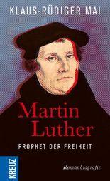 Martin Luther - Prophet der Freiheit