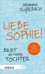 Liebe Sophie!: Brief an meine Tochter