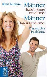 Männer haben keine Probleme. Männer lösen Probleme. Das ist das Problem