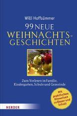 99 neue Weihnachtsgeschichten: Zum Vorlesen in Familie, Kindergarten, Schule und Gemeinde
