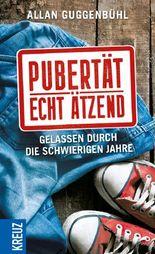 Pubertät - echt ätzend: Gelassen durch die schwierigen Jahre