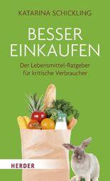Besser einkaufen: Der Lebensmittel-Ratgeber für kritische Verbraucher