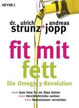Fit mit Fett: Die Omega-3-Revolution - Gute Fette für ein fittes Gehirn - Herzinfarktrisiko senken - Depressionen vermeiden