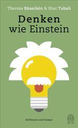 Denken wie Einstein - Was wir von den klügsten Köpfen der Geschichte lernen können