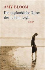 Die unglaubliche Reise der Lillian Leyb: Roman