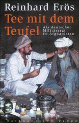 Tee mit dem Teufel: Als deutscher Militärarzt in Afghanistan