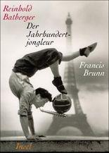 Der Jahrhundertjongleur Francis Brunn