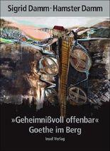 """Geheimnißvoll offenbar"". Goethe im Berg"