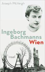 Ingeborg Bachmanns Wien 1946-1953