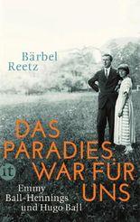 Das Paradies war für uns - Emmy Ball-Hennings und Hugo Ball