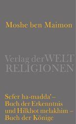 Sefer ha-madda - Buch der Erkenntnis und Hilkhot melakhim - Buch der Könige