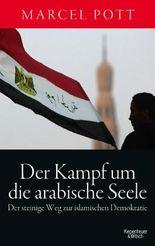 Der Kampf um die arabische Seele: Der steinige Weg zur islamischen Demokratie