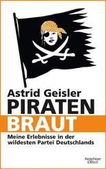 Piratenbraut: Meine Erlebnisse in der wildesten Partei Deutschlands