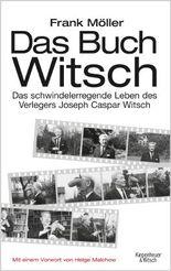 Das Buch Witsch: Über das schwindelerregende Leben des Verlegers Joseph Caspar Witsch. Eine Biografie