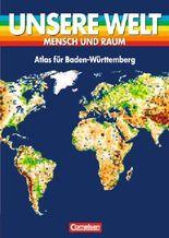 Unsere Welt - Mensch und Raum. Sekundarstufe I / Atlas für Baden-Württemberg