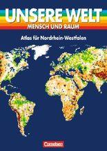 Unsere Welt - Mensch und Raum. Sekundarstufe I / Atlas für Nordrhein-Westfalen