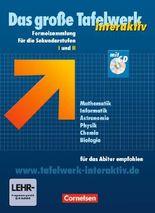 Das große Tafelwerk interaktiv. Formelsammlung für die Sekundarstufen I und II. Westliche Bundesländer / Tafelwerk Mathematik, Informatik, Astronomie, Physik, Chemie, Biologie