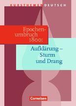 Kursthemen Deutsch / Epochenumbruch 1800: Aufklärung - Sturm und Drang