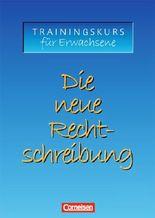 Die neue Rechtschreibung. Aktualisierte Ausgabe / Trainingskurs für Erwachsene