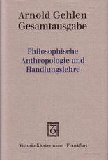 Gesamtausgabe / Philosophische Anthropologie und Handlungslehre
