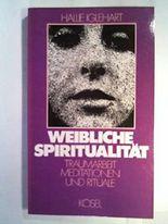 Weibliche Spiritualität - Traumarbeit, Meditationen und Rituale