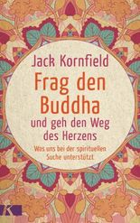 Frag den Buddha - und geh den Weg des Herzens