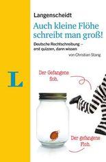 Langenscheidt Auch kleine Flöhe schreibt man groß!: Deutsche Rechtschreibung - erst quizzen, dann wissen