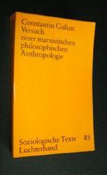 Versuch einer marxistischen philosophischen Anthropologie [Soziologische Texte Luchterhand Band 85]