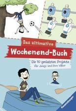 Das ultimative Wochenend-Buch - Die 70 genialsten Projekte für Jungs und ihre Väter